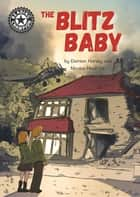 The Blitz Baby - Independent Reading 15 ebook by Damian Harvey, Nicolas Hitori De