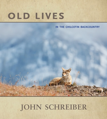 Old Lives - In the Chilcotin Backcountry ebook by John Schreiber