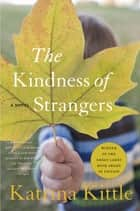 The Kindness of Strangers ebook by Katrina Kittle