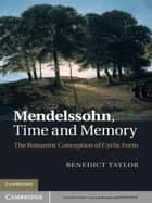 Mendelssohn, Time and Memory ebook by Benedict Taylor