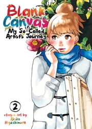 Blank Canvas: My So-Called Artist's Journey Vol. 2 ebook by Akiko Higashimura
