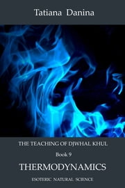 The Teaching of Djwhal Khul: Thermodynamics ebook by Tatiana Danina
