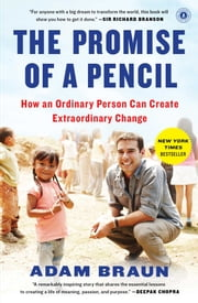 The Promise of a Pencil - How an Ordinary Person Can Create Extraordinary Change ebook by Adam Braun