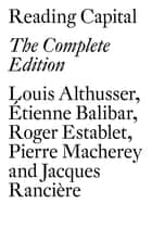 Reading Capital - The Complete Edition ebook by Louis Althusser, David Fernbach