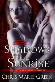 Shadows Till Sunrise: A Lilly Meratoliage Urban Fantasy Romance ebook by Chris  Marie Green