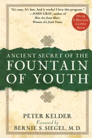 Ancient Secrets of the Fountain of Youth ebook by Peter Kelder