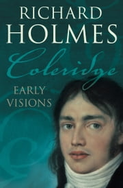 Coleridge: Early Visions ebook by Richard Holmes