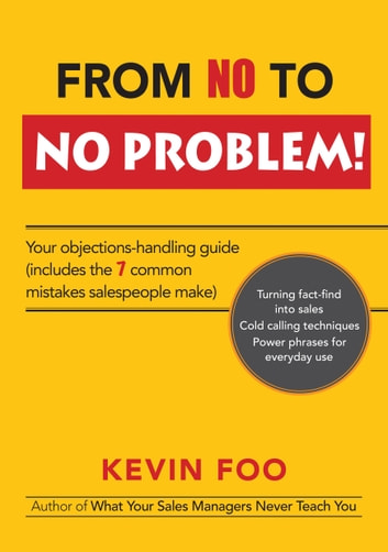 From No to No Problem! - Your Objections Handling Guide ebook by Kevin Foo