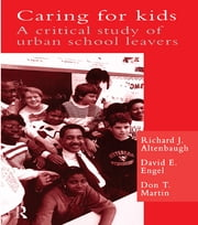 Caring For Kids - A Critical Study Of Urban School Leavers ebook by Rodney R Cocking,Richard J. Altenbaugh,David E. Engel,Don T. Martin