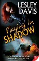Playing in Shadow ebook by Lesley Davis