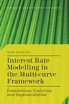 Interest Rate Modelling in the Multi-Curve Framework ebook by M. Henrard