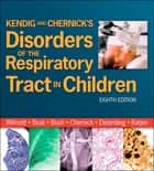 Kendig and Chernick's Disorders of the Respiratory Tract in Children E-Book ebook by Robert W. Wilmott, MD, FRCP,...