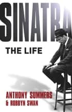 Sinatra - The Life ebook by Anthony Summers, Robbyn Swan