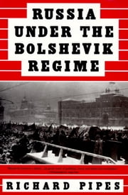 Russia Under the Bolshevik Regime ebook by Richard Pipes