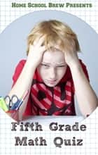Fifth Grade Math Quiz ebook by Greg Sherman