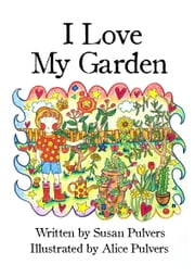 I Love My Garden ebook by Susan Pulvers,Alice Pulvers