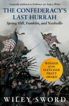 The Confederacy's Last Hurrah ebook by Spring Hill, Franklin, and Nashville