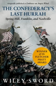 The Confederacy's Last Hurrah - Spring Hill, Franklin, and Nashville ebook by Wiley Sword