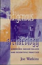 Indigenous Archaeology ebook by Joe Watkins