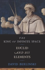 The King of Infinite Space - Euclid and His Elements ebook by David Berlinski