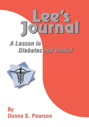 Lee's Journal - A Lesson in Diabetes and Denial ebook by Donna S. Pearson