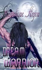 Dream Warriors ebook by Angelique Anjou
