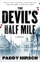 The Devil's Half Mile - A Novel E-bok by Paddy Hirsch