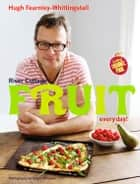 River Cottage Fruit Every Day! ebook by Hugh Fearnley-Whittingstall