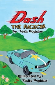 Dash The Racecar - In The Race of a Lifetime ebook by Leah Hopkins,Emily Hopkins