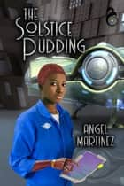 The Solstice Pudding ebook by Angel Martinez