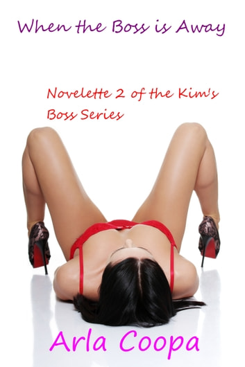 When the Boss is Away: Novelette 2 of the Kim's Boss Series ebook by Arla Coopa