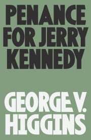 Penance for Jerry Kennedy ebook by George V. Higgins