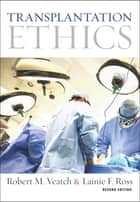 Transplantation Ethics - Second Edition ebook by Robert M. Veatch, Lainie F. Ross