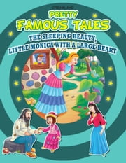 The Sleeping Beauty AND Little Monica with a Large Heart - Pretty Famous Tales ebook by Anuj Chawla