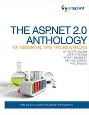 The ASP.NET 2.0 Anthology - 101 Essential Tips, Tricks & Hacks ebook by Scott  Allen,Jeff Atwood,Wyatt Barnett,Jon Galloway,Phil Haack