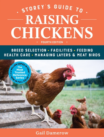 Storey's Guide to Raising Chickens, 4th Edition - Breed Selection, Facilities, Feeding, Health Care, Managing Layers & Meat Birds ebook by Gail Damerow