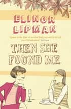 Then She Found Me ebook by Elinor Lipman