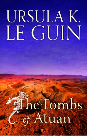 The Tombs of Atuan - The Second Book of Earthsea ebook by Ursula K. Le Guin