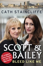 Bleed Like Me - Scott & Bailey series 2 ebook by Cath Staincliffe
