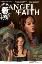 Angel & Faith Volume 2: Daddy Issues ebook by Christos Gage, Joss Whedon, Various