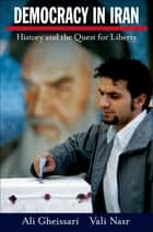 Democracy in Iran - History and the Quest for Liberty ebook by Ali Gheissari, Vali Nasr