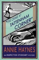The Crime at Tattenham Corner - An Inspector Stoddart Mystery ebook by Annie Haynes