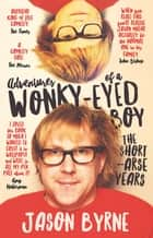 Adventures of a Wonky-Eyed Boy - The Short Arse Years ebook by Jason Byrne