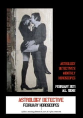 Astrology Detective's February 2011 Horoscopes for all signs ebook by Astrology Detective