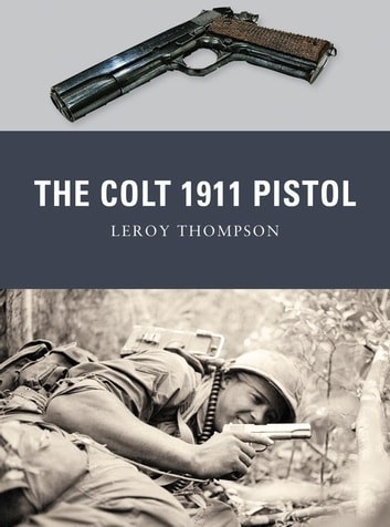 The Colt 1911 Pistol ebook by Leroy Thompson