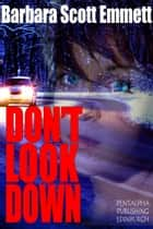 Don't Look Down ebook by Barbara Scott Emmett