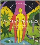 WomanPrayers - Prayers by Women from throughout History and around the World ebook by Mary Ford-Grabowsky
