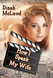 How I Spank My Wife ebook by Dinah McLeod