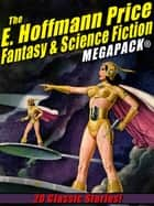 The E. Hoffmann Price Fantasy & Science Fiction MEGAPACK® - 20 Classic Tales ebook by E. Hoffmann Price, Shawn Garrett, Otis Adelbert Kline