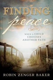 Finding Peace When a Child Chooses Another Path ebook by Robin Zenger Baker
